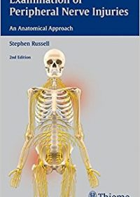 Examination of Peripheral Nerve Injuries: An Anatomical Approach, 2e (Original Publisher PDF)