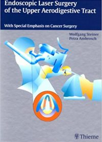 Endoscopic Laser Surgery of the Upper Aerodigestive Tract: With Special Emphasis on Cancer Surgery, 1e (Original Publisher PDF)