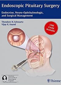 Endoscopic Pituitary Surgery: Endocrine, Neuro-Ophthalmologic, and Surgical Management, 1e (Original Publisher PDF)