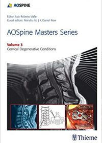 AOSpine Masters Series Volume 3: Cervical Degenerative Conditions, 1e (Original Publisher PDF)