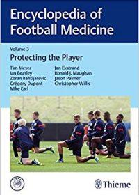 Encyclopedia of Football Medicine, Vol.3: Protecting the Player, 1e (Original Publisher PDF)