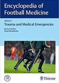 Encyclopedia of Football Medicine, Vol.1: Trauma and Medical Emergencies, 1e (Original Publisher PDF)