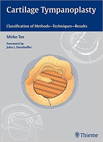 Cartilage Tympanoplasty: Classification of Methods - Techniques - Results, 1e (Original Publisher PDF)
