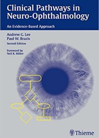 Clinical Pathways in Neuro-Ophthalmology: An Evidence-Based Approach, 2e (Original Publisher PDF)