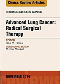 Advanced Lung Cancer: Radical Surgical Therapy, An Issue of Thoracic Surgery Clinics, 1e (Original Publisher PDF)