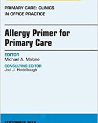 Allergy Primer for Primary Care, An Issue of Primary Care: Clinics in Office Practice, 1e (The Clinics: Internal Medicine) (Original Publisher PDF)