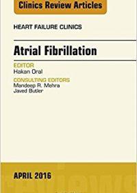 Atrial Fibrillation, An Issue of Heart Failure Clinics, 1e (The Clinics: Internal Medicine) (Original Publisher PDF)