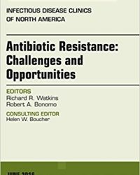 Antibiotic Resistance: Challenges and Opportunities, An Issue of Infectious Disease Clinics of North America, 1e (The Clinics: Internal Medicine) (Original Publisher PDF)
