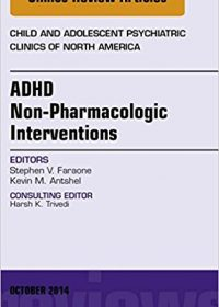 ADHD: Non-Pharmacologic Interventions,  An Issue of Child and Adolescent Psychiatric Clinics of North America, 1e (Original Publisher PDF)