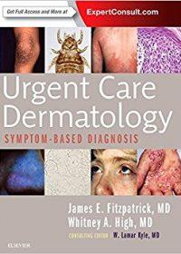 Urgent Care Dermatology: Symptom-Based Diagnosis, 1e (Original Publisher PDF)