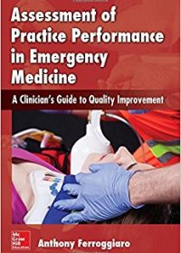 Assessment of Practice Performance in Emergency Medicine: A Clinician's Guide to Quality Improvement, 1e (Original Publisher PDF)