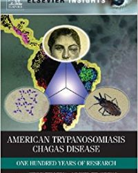 American Trypanosomiasis: Chagas Disease One Hundred Years of Research (Elsevier Insights) (Original Publisher PDF)
