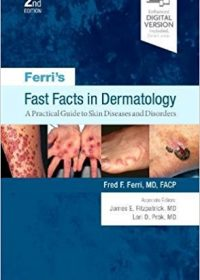 Ferri's Fast Facts in Dermatology: A Practical Guide to Skin Diseases and Disorders, 2e (True PDF)