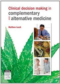Clinical Decision Making in Complementary & Alternative Medicine, 1e (Original Publisher PDF)