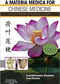 A Materia Medica for Chinese Medicine: plants, minerals and animal products, 1e (Original Publisher PDF)