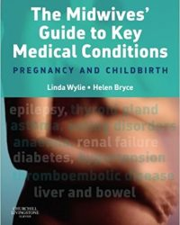 The Midwives' Guide to Key Medical Conditions: Pregnancy and Childbirth, 1e (Original Publisher PDF)