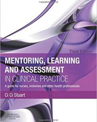 Mentoring, Learning and Assessment in Clinical Practice: A Guide for Nurses, Midwives and Other Health Professionals, 3e (Original Publisher PDF)