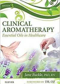 Clinical Aromatherapy: Essential Oils in Healthcare, 3e (Original Publisher PDF)