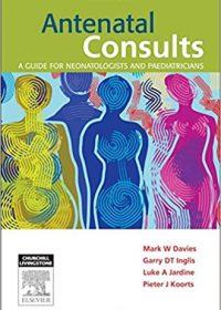 Antenatal Consults: A Guide for Neonatologists and Paediatricians, 1e (Original Publisher PDF)