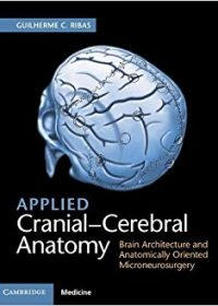 Applied Cranial-Cerebral Anatomy: Brain Architecture and Anatomically Oriented Microneurosurgery, 1e (Original Publisher PDF)