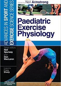 Paediatric Exercise Physiology: Advances in Sport and Exercise Science series, 1e (Original Publisher PDF)