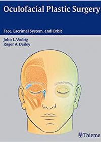 Oculofacial Plastic Surgery: Face, Lacrimal System & Orbit, 1e (Original Publisher PDF)