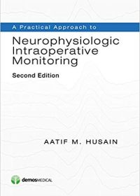 A Practical Approach to Neurophysiologic Intraoperative Monitoring, 2e (Original Publisher PDF)