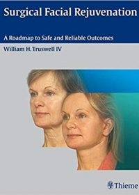 Surgical Facial Rejuvenation: A Roadmap to Safe and Reliable Outcomes, 1e (Original Publisher PDF)