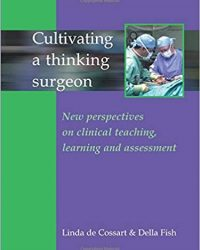 Cultivating A Thinking Surgeon: New perspectives on clinical teaching, learning and assessment, 1e (Original Publisher PDF)