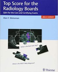 Top Score for the Radiology Boards: Q&A for the Core and Certifying Exams, 1e (Original Publisher PDF)