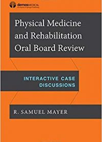 Physical Medicine and Rehabilitation Oral Board Review: Interactive Case Discussions, 1e (Original Publisher PDF)
