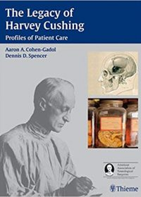 The Legacy of Harvey Cushing: Profiles of Patient Care, 1e (Original Publisher PDF)