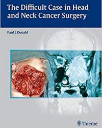 The Difficult Case in Head and Neck Cancer Surgery, 1e (Original Publisher PDF)