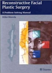 Reconstructive Facial Plastic Surgery: A Problem-Solving Manual, 1e (Original Publisher PDF)