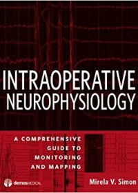 Intraoperative Neurophysiology: A Comprehensive Guide to Monitoring and Mapping, 1e (Original Publisher PDF)