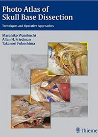 Photo Atlas of Skull Base Dissection: Techniques and Operative Approaches, 1e (Original Publisher PDF)
