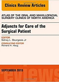 Adjuncts for Care of the Surgical Patient, An Issue of Atlas of the Oral & Maxillofacial Surgery Clinics, 1e (Original Publisher PDF)