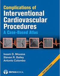 Complications of Interventional Cardiovascular Procedures: A Case-Based Atlas, 1e (Original Publisher PDF)