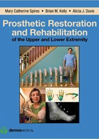 Prosthetic Restoration and Rehabilitation of the Upper and Lower Extremity, 1e (Original Publisher PDF)