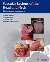 Vascular Lesions of the Head and Neck: Diagnosis and Management, 1e (Original Publisher PDF)
