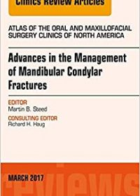 Advances in the Management of Mandibular Condylar Fractures, An Issue of Atlas of the Oral & Maxillofacial Surgery Clinics, 1e (Original Publisher PDF)
