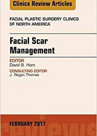 Facial Scar Management, An Issue of Facial Plastic Surgery Clinics of North America, 1e (Original Publisher PDF)