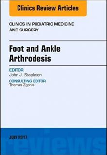 Foot and Ankle Arthrodesis, An Issue of Clinics in Podiatric Medicine and Surgery, 1e (Original Publisher PDF)