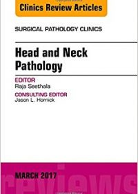 Head and Neck Pathology, An Issue of Surgical Pathology Clinics, 1e (Original Publisher PDF)