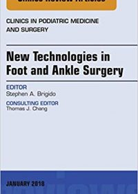 New Technologies in Foot and Ankle Surgery, An Issue of Clinics in Podiatric Medicine and Surgery, 1e (Original Publisher PDF)