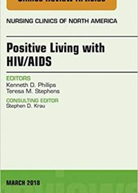 Positive Living with HIV/AIDS, An Issue of Nursing Clinics, 1e (Original Publisher PDF)