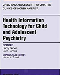Health Information Technology for Child and Adolescent Psychiatry, An Issue of Child and Adolescent Psychiatric Clinics of North America, 1e (Original Publisher PDF)
