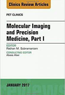 Molecular Imaging and Precision Medicine, Part 1, An Issue of PET Clinics, 1e (Original Publisher PDF)