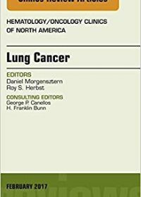 Lung Cancer, An Issue of Hematology/Oncology Clinics, 1e (Original Publisher PDF)