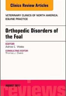 Orthopedic Disorders of the Foal, An Issue of Veterinary Clinics of North America: Equine Practice, 1e (Original Publisher PDF)